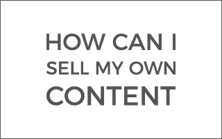 How can I sell my own content?